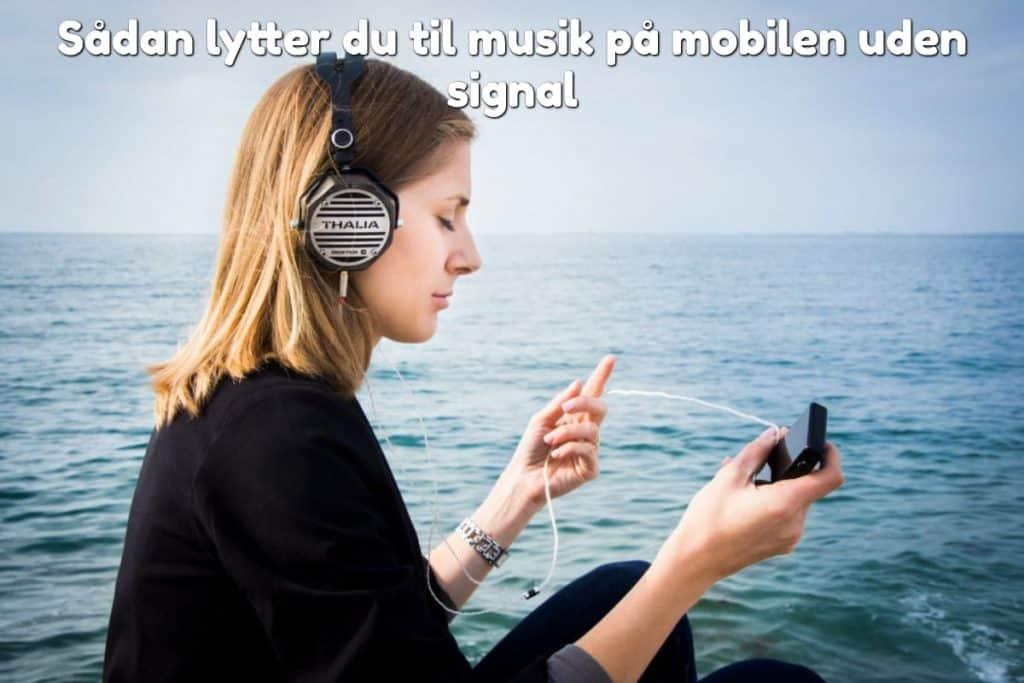 Sådan lytter du til musik på mobilen uden signal