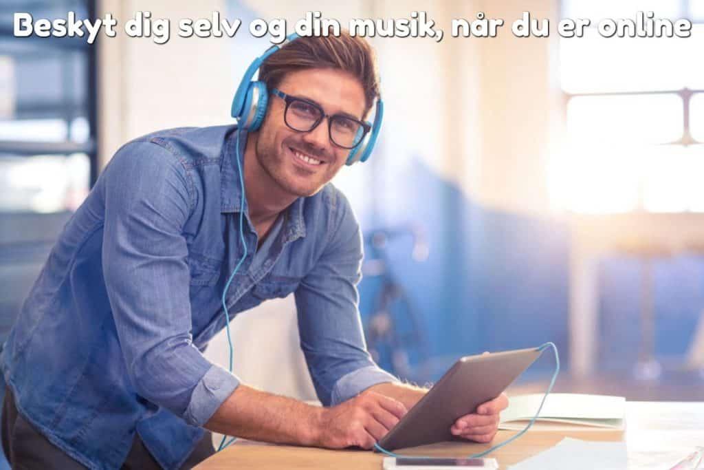 Beskyt dig selv og din musik, når du er online